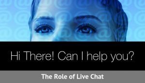 Hi There! Can I help you? – The Role of Live Chat
